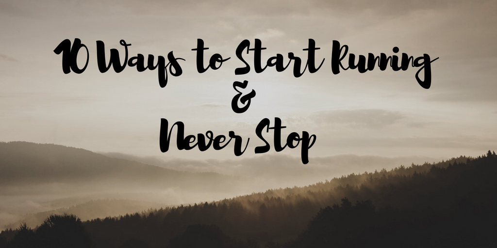 10 Ways To Start Running and Never Stop