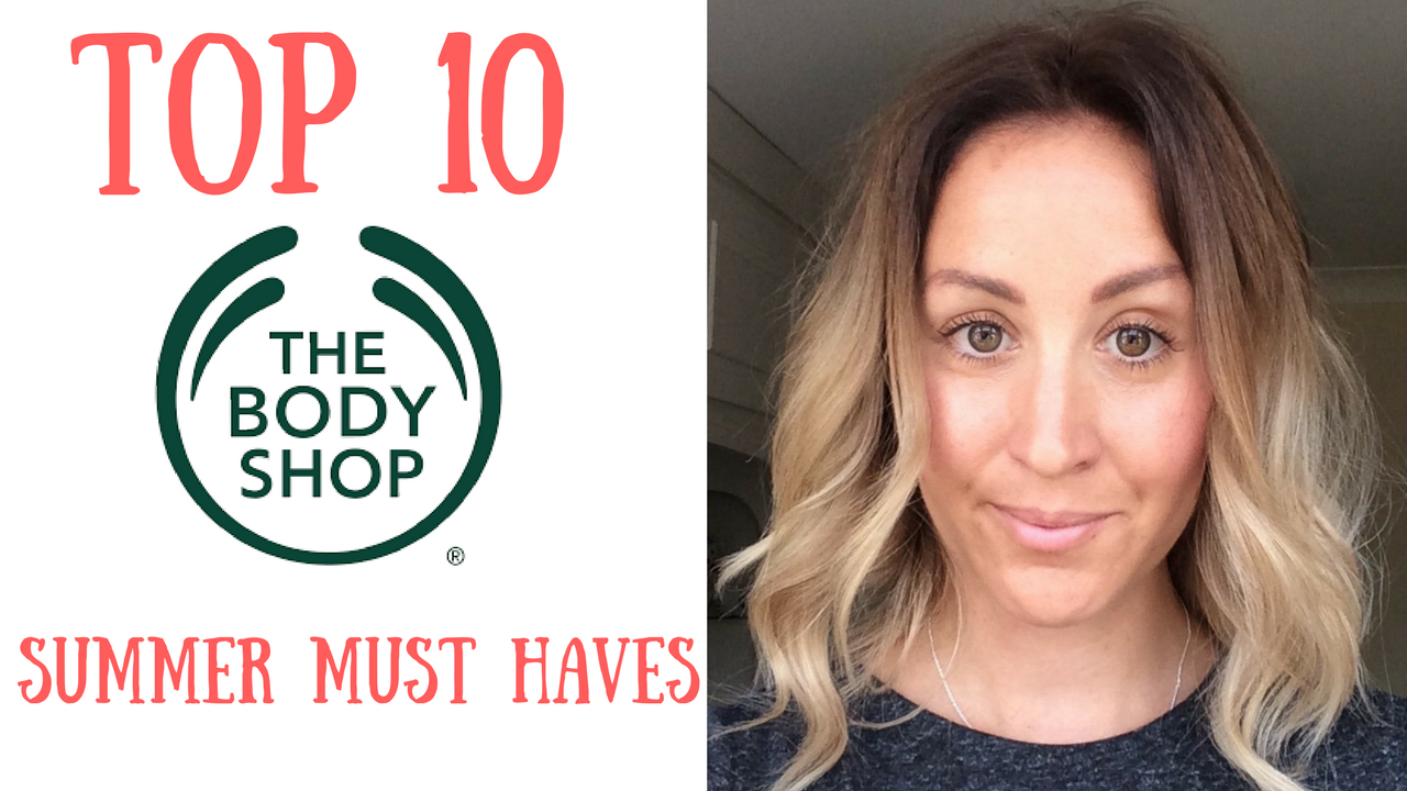 TOP 10 THE BODY SHOP SUMMER MUST HAVES