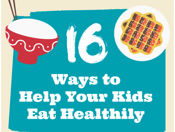 16 Ways To Get Kids To Eat Healthy